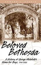 Beloved Bethesda : a history of George Whitefield's home for boys, 1740-2000
