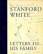 Stanford White : letters to his family : including a selection of letters to Augustus Saint-Gaudens