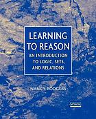 Learning to reason : an introduction to logic, sets and relations