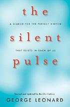 The silent pulse : a search for the perfect rhythm that exists in each of us