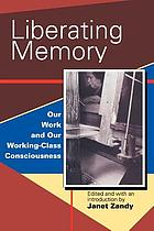 Liberating memory : our work and our working-class consciousness