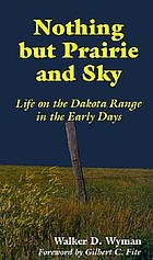 Nothing but prairie and sky; life on the Dakota range in the early days