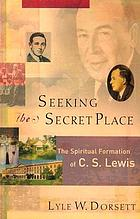 Seeking the secret place : the spiritual formation of C.S. Lewis