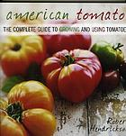 American tomato : the complete guide to growing and using tomatoes