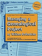 Managing a genealogical project : a complete manual for the management and organization of genealogical materials