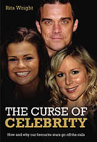 The curse of celebrity : how and why our favourite stars go off the rails
