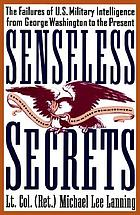 Senseless secrets : the failures of U.S. military intelligence from George Washington to the present