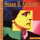 Susan B. Anthony : a photo-illustrated biography