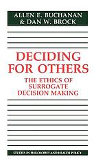 Deciding for others : the ethics of surrogate decision making