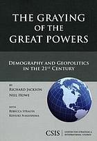 The graying of the great powers : demography and geopolitics in the 21st century