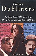 Famous Dubliners : W.B. Yeats, James Joyce, Jonathan Swift, Wolfe Tone, Oscar Wilde, Edward Carson