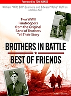Brothers in battle, best of friends two WWII paratroopers from the original Band of brothers tell their story
