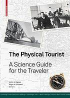 The physical tourist : a science guide for the traveler