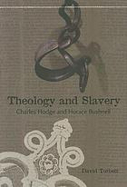 Theology and slavery : Charles Hodge and Horace Bushnell