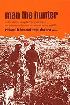 Man the hunter /edited by Richard B. Lee and Irven DeVore : with the assistance of Jill Nash-Mitchell
