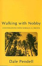 Walking with Nobby : conversations with Norman O. Brown