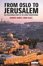 From Oslo to Jerusalem the Palestinian story of the secret negotiations