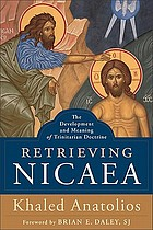 Retrieving Nicaea : the development and meaning of Trinitarian doctrine