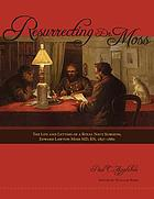 Resurrecting Dr. Moss : the life and letters of a Royal Navy surgeon, Edward Lawton Moss MD, RN, 1843-1880