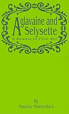 Aglavaine and Selysette; a drama in five acts