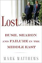 Lost years : Bush, Sharon, and failure in the Middle East