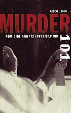 Murder 101 : homicide and its investigation