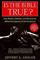 Is the Bible true? : how modern debates and discoveries affirm the essence of the Scriptures