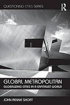 Global metropolitan : globalizing cities in a capitalist world