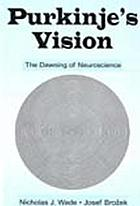 Purkinje's vision : the dawning of neuroscience