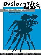 Dislocating masculinity : comparative ethnographies