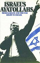 Israel's ayatollahs : Meir Kahane and the far right in Israel
