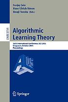 Algorithmic learning theory 16th international conference, ALT 2005, Singapore, October 8-11, 2005 : proceedings