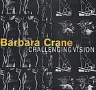 Barbara Crane : challenging vision