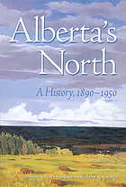 Alberta's north : a history, 1890 to 1950