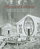 Objects of exchange : social and material transformation on the late nineteenth-century Northwest Coast : selections from the American Museum of Natural History