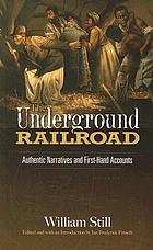 The underground railroad : authentic narratives and first-hand accounts