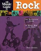 All music guide to rock : the definitive guide to rock, pop, and soul