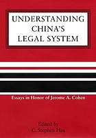 Understanding China's legal system : essays in honor of Jerome A. Cohen