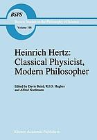Heinrich Hertz : classical physicist, modern philosopher