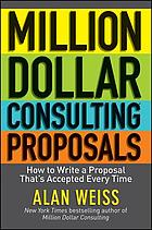 Million dollar consulting proposals : how to write a proposal that's accepted every time