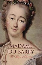 Madame Du Barry : the wages of beauty