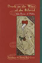 Drunk on the wine of the beloved : 100 poems of Hafiz