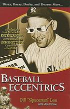 Baseball eccentrics : the most entertaining, outrageous, and unforgettable characters in the game