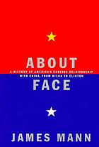 About face : a history of America's curious relationship with China from Nixon to Clinton
