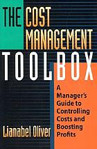 The cost management toolbox : a manager's guide to controlling costs and boosting profits
