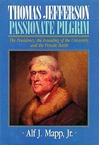 Thomas Jefferson : passionate pilgrim : the presidency, the founding of the University, and the private battle