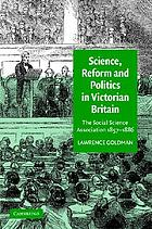 Science, reform, and politics in Victorian Britain : the Social Science Association, 1857-1886