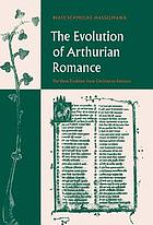 The evolution of Arthurian romance : the verse tradition from Chrétien to Froissart