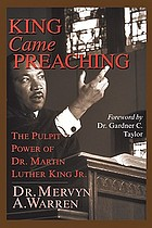 King came preaching : the pulpit power of Dr. Martin Luther King, Jr.