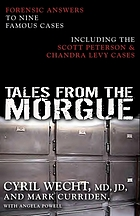 Tales from the morgue : forensic answers to nine famous cases including the Scott Peterson & Chandra Levy cases